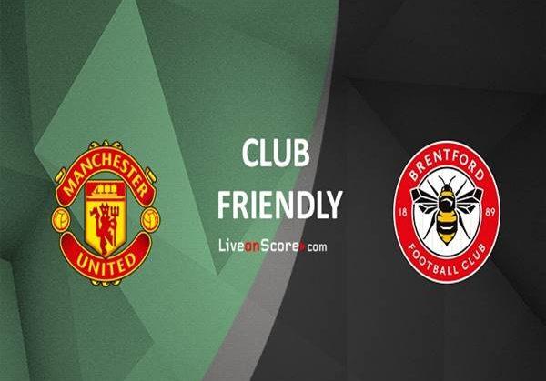 Soi kèo Man Utd vs Brentford, 02h00 ngày 29/7 GHCLB